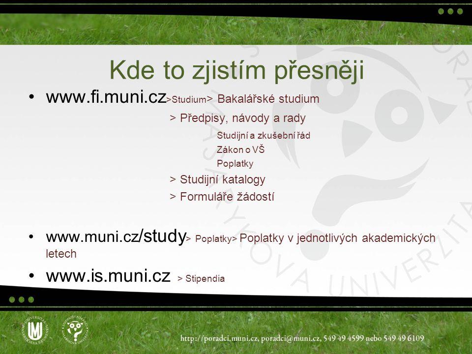 Kde to zjistím přesněji www.fi.muni.cz >Studium > Bakalářské studium > Předpisy, návody a rady Studijní a zkušební řád Zákon o VŠ Poplatky > Studijní
