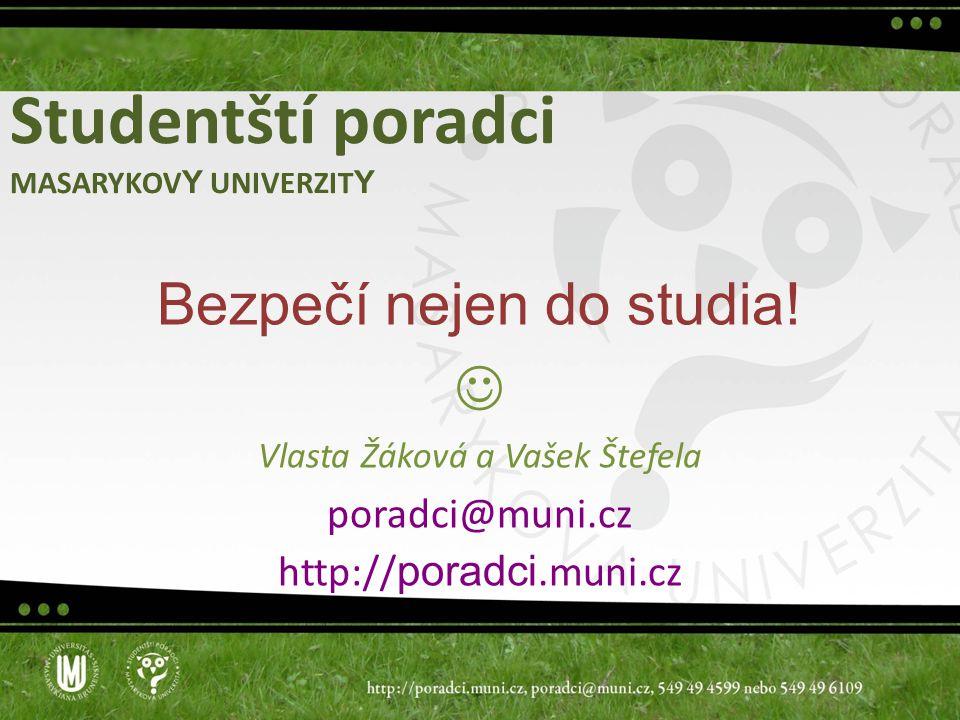 Studentští poradci MASARYKOV Y UNIVERZIT Y Bezpečí nejen do studia! Vlasta Žáková a Vašek Štefela poradci@muni.cz http:// poradci.muni.cz