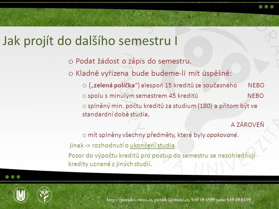 """Jak projít do dalšího semestru I o Podat žádost o zápis do semestru. o Kladně vyřízena bude budeme-li mít úspěšně: o ( """"zelená políčka"""") alespoň 15 kr"""