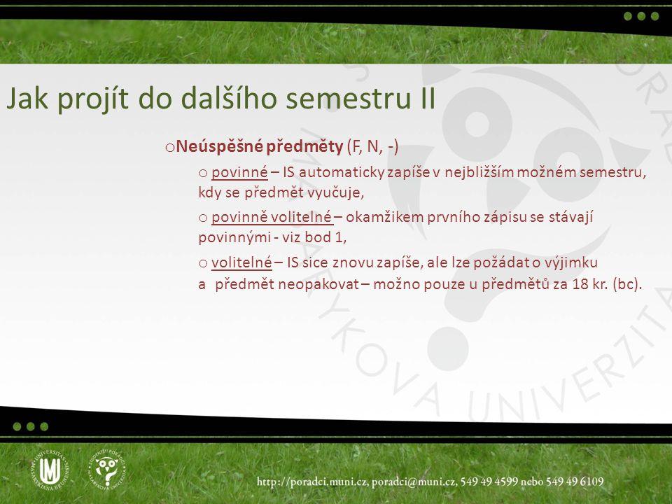 Jak projít do dalšího semestru II o Neúspěšné předměty (F, N, -) o povinné – IS automaticky zapíše v nejbližším možném semestru, kdy se předmět vyučuj