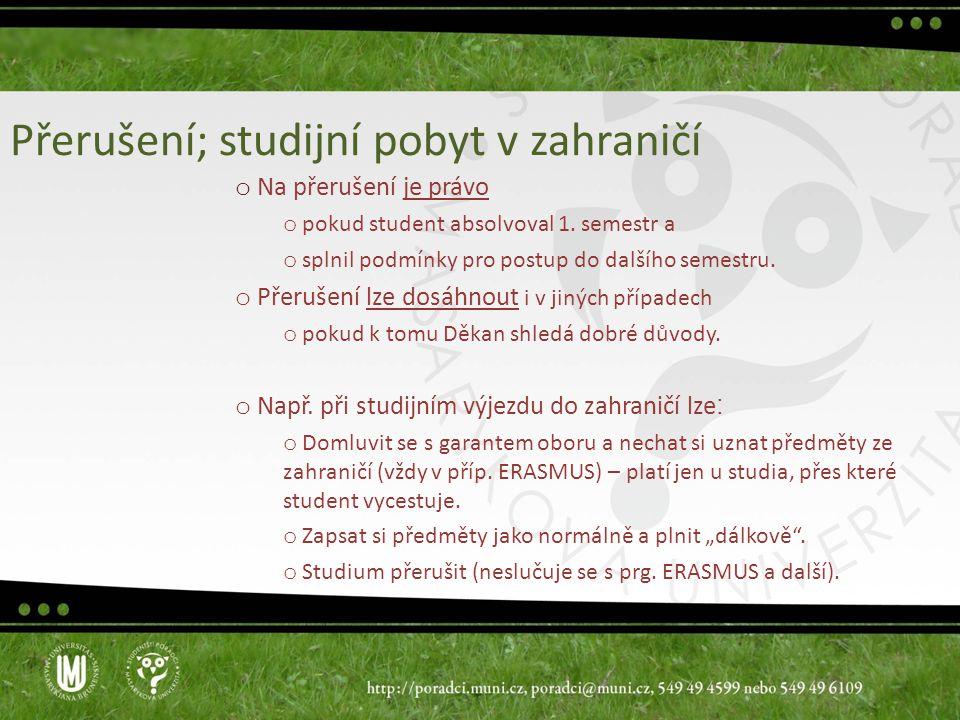Přerušení; studijní pobyt v zahraničí o Na přerušení je právo o pokud student absolvoval 1.