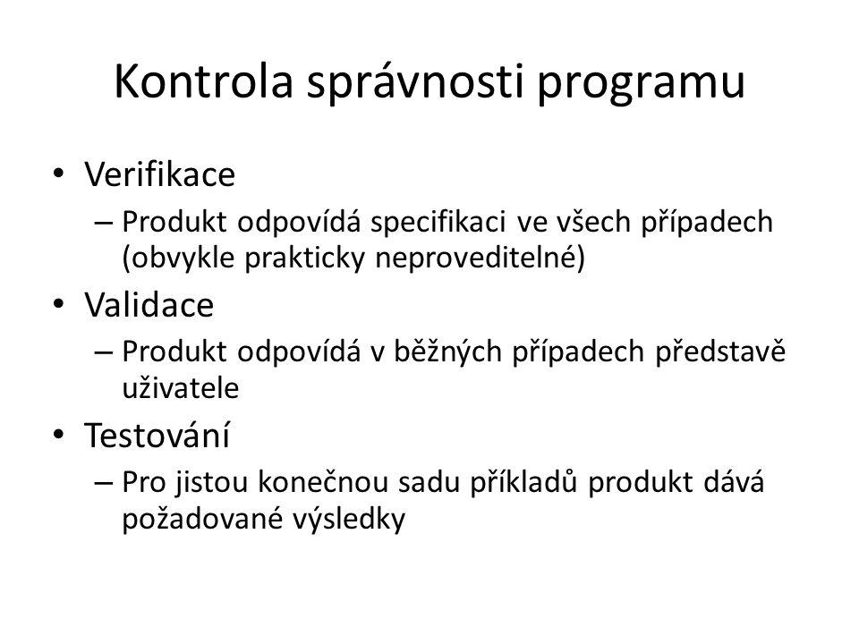 Kontrola správnosti programu Verifikace – Produkt odpovídá specifikaci ve všech případech (obvykle prakticky neproveditelné) Validace – Produkt odpoví