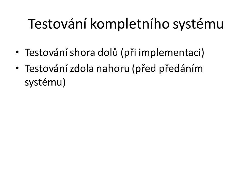 Testování kompletního systému Testování shora dolů (při implementaci) Testování zdola nahoru (před předáním systému)