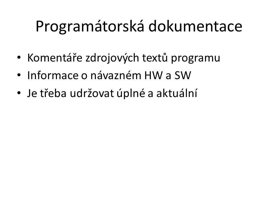 Programátorská dokumentace Komentáře zdrojových textů programu Informace o návazném HW a SW Je třeba udržovat úplné a aktuální