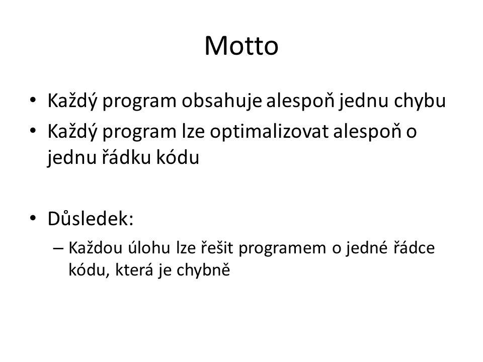 Motto Každý program obsahuje alespoň jednu chybu Každý program lze optimalizovat alespoň o jednu řádku kódu Důsledek: – Každou úlohu lze řešit program