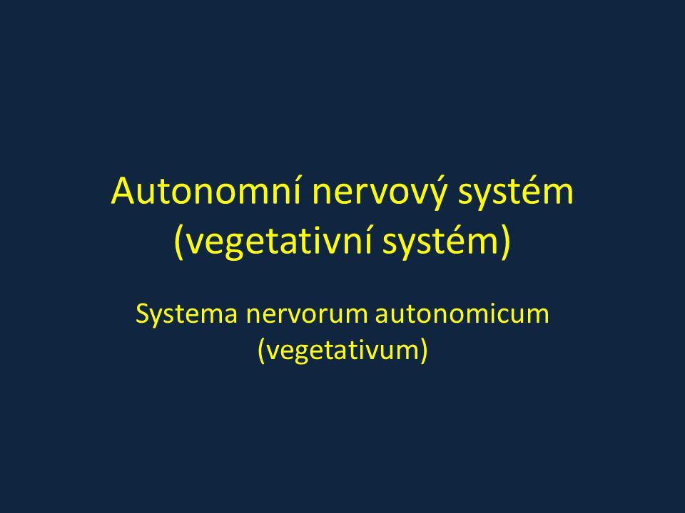 Autonomní nervový systém (vegetativní systém) Systema nervorum autonomicum (vegetativum)