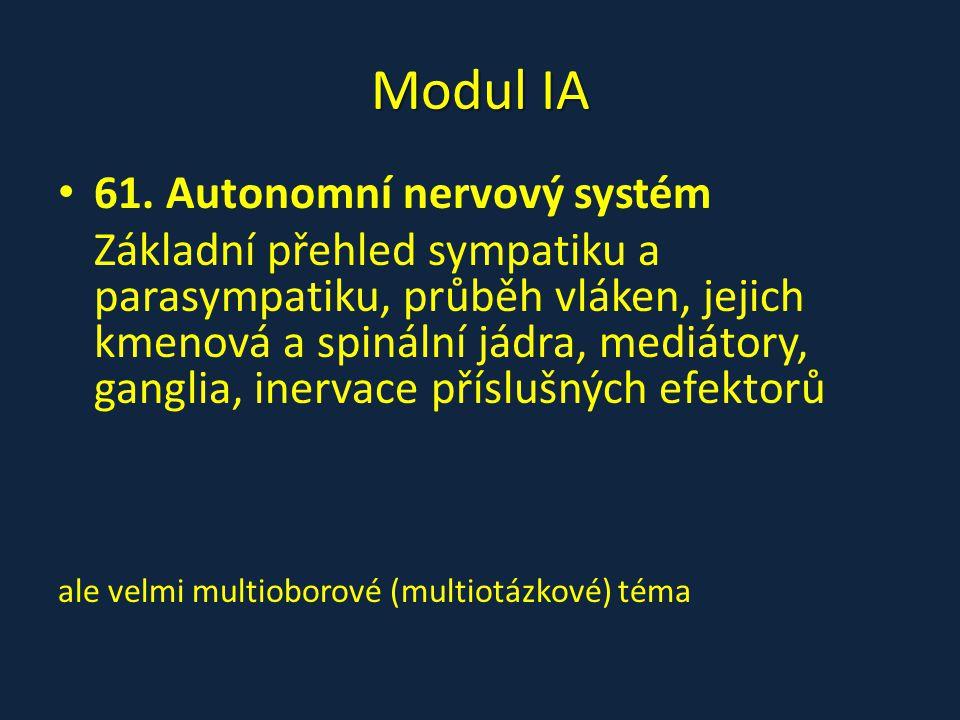 Modul IA 61. Autonomní nervový systém Základní přehled sympatiku a parasympatiku, průběh vláken, jejich kmenová a spinální jádra, mediátory, ganglia,