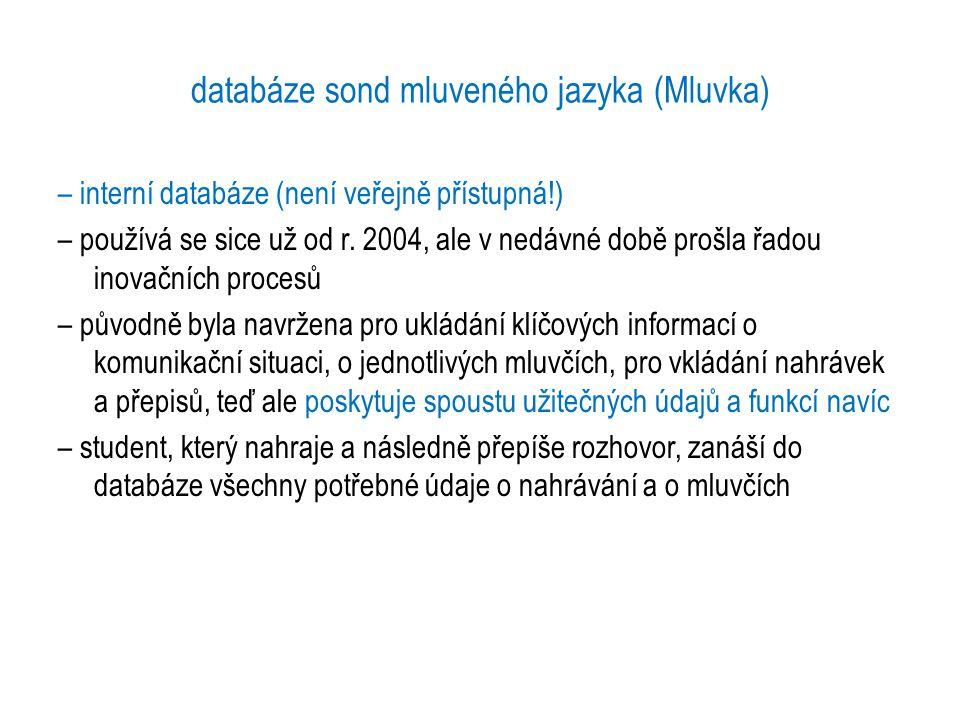 databáze sond mluveného jazyka (Mluvka) – interní databáze (není veřejně přístupná!) – používá se sice už od r. 2004, ale v nedávné době prošla řadou