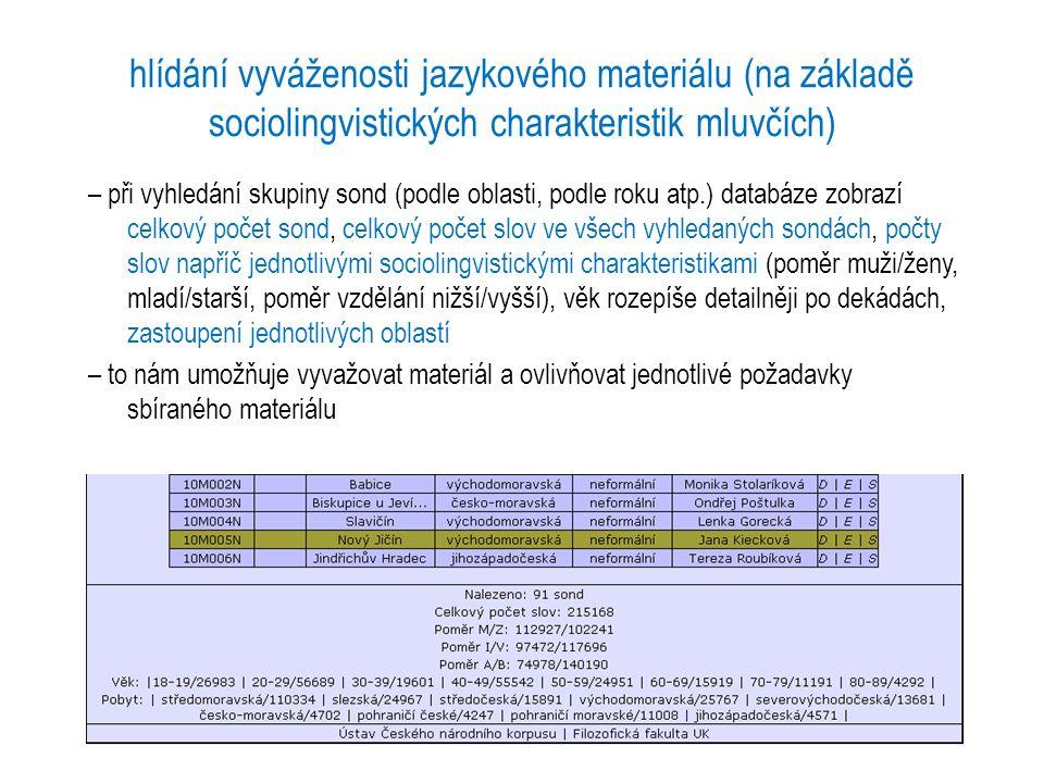 hlídání vyváženosti jazykového materiálu (na základě sociolingvistických charakteristik mluvčích) – při vyhledání skupiny sond (podle oblasti, podle r