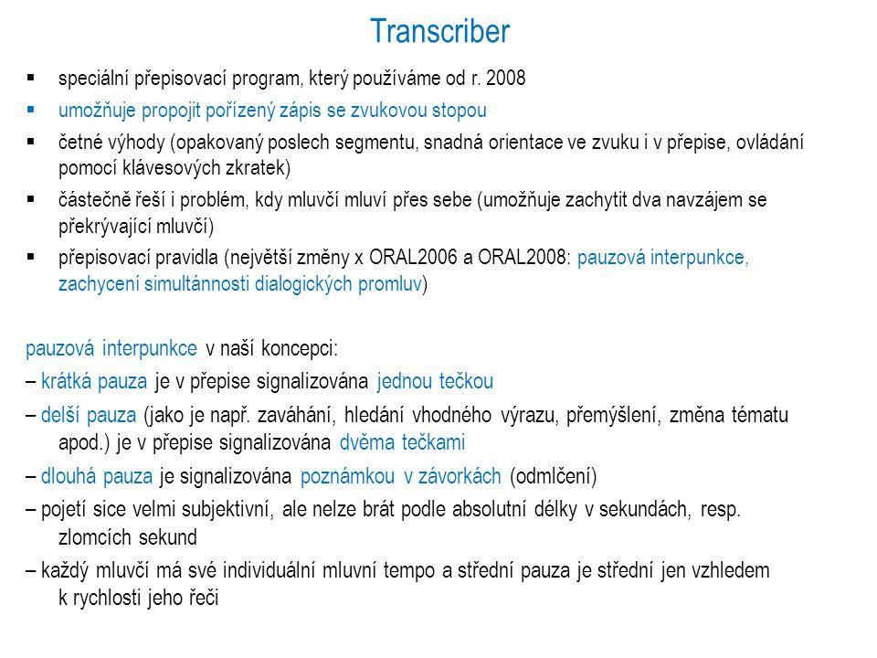 Transcriber  speciální přepisovací program, který používáme od r. 2008  umožňuje propojit pořízený zápis se zvukovou stopou  četné výhody (opakovan