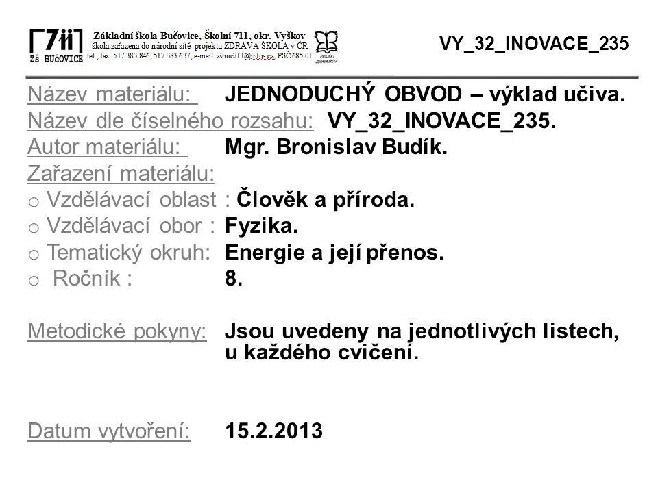 Název materiálu: JEDNODUCHÝ OBVOD – výklad učiva. Název dle číselného rozsahu: VY_32_INOVACE_235. Autor materiálu: Mgr. Bronislav Budík. Zařazení mate