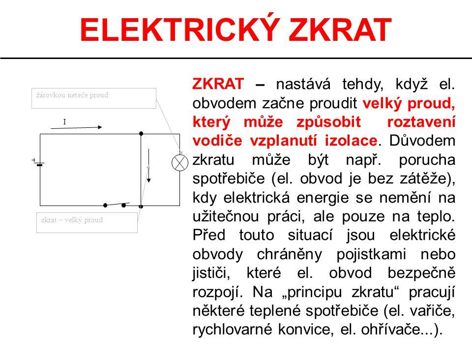 ELEKTRICKÝ ZKRAT I zkrat – velký proud žárovkou neteče proud ZKRAT – nastává tehdy, když el. obvodem začne proudit velký proud, který může způsobit ro