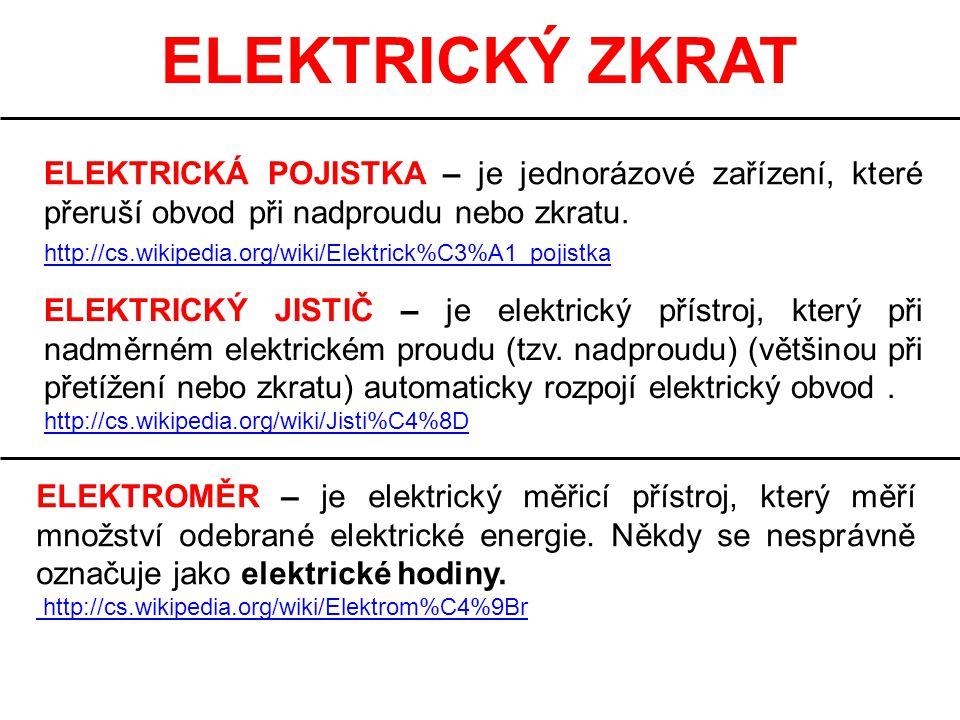 ELEKTRICKÝ ZKRAT ELEKTRICKÁ POJISTKA – je jednorázové zařízení, které přeruší obvod při nadproudu nebo zkratu. http://cs.wikipedia.org/wiki/Elektrick%