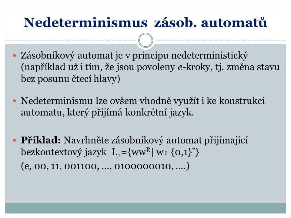 Nedeterminismus zásob. automatů Zásobníkový automat je v principu nedeterministický (například už i tím, že jsou povoleny e-kroky, tj. změna stavu bez