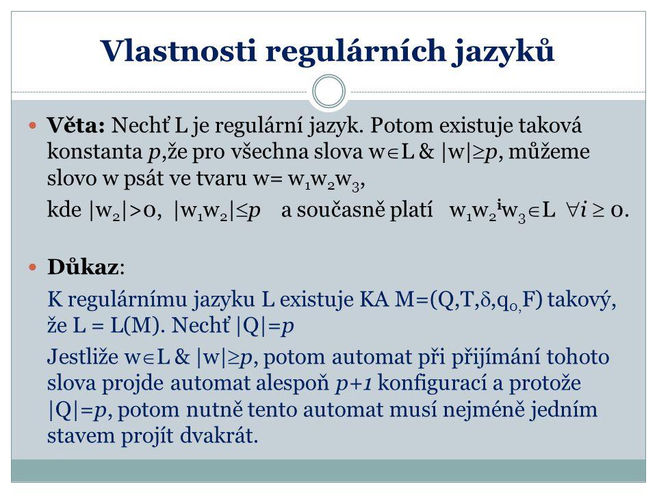 Vlastnosti regulárních jazyků Věta: Nechť L je regulární jazyk. Potom existuje taková konstanta p,že pro všechna slova w  L &  w   p, můžeme slovo w