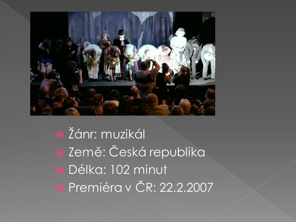  Žánr: muzikál  Země: Česká republika  Délka: 102 minut  Premiéra v ČR: 22.2.2007