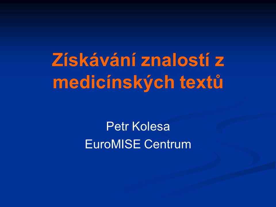 Získávání znalostí z medicínských textů Petr Kolesa EuroMISE Centrum