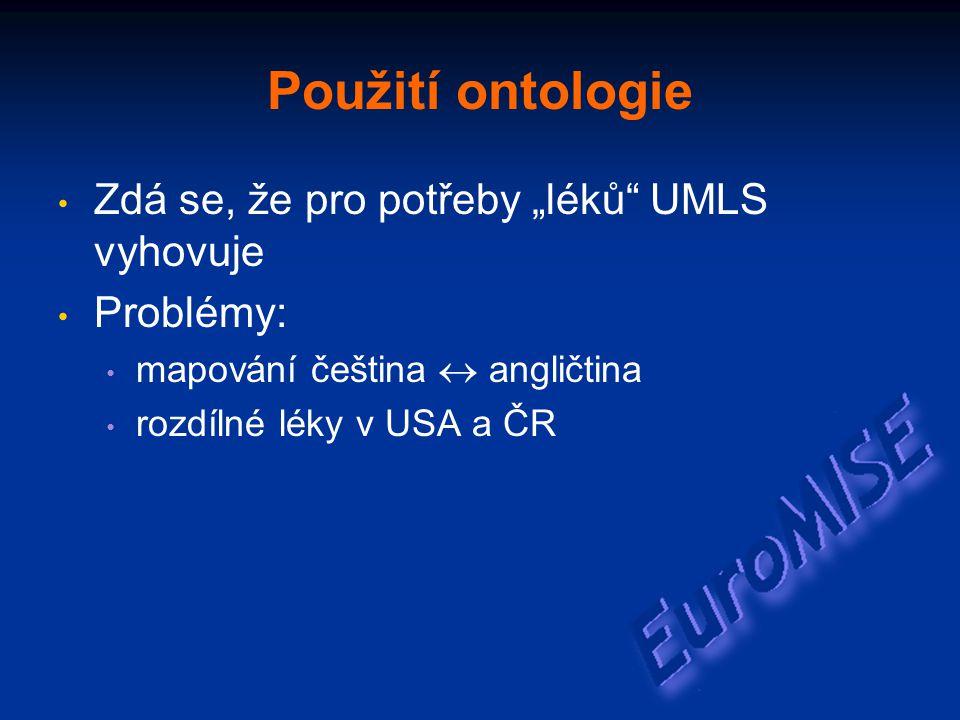 """Použití ontologie Zdá se, že pro potřeby """"léků UMLS vyhovuje Problémy: mapování čeština  angličtina rozdílné léky v USA a ČR"""