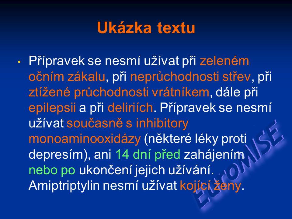 Ukázka textu Přípravek se nesmí užívat při zeleném očním zákalu, při neprůchodnosti střev, při ztížené průchodnosti vrátníkem, dále při epilepsii a při deliriích.
