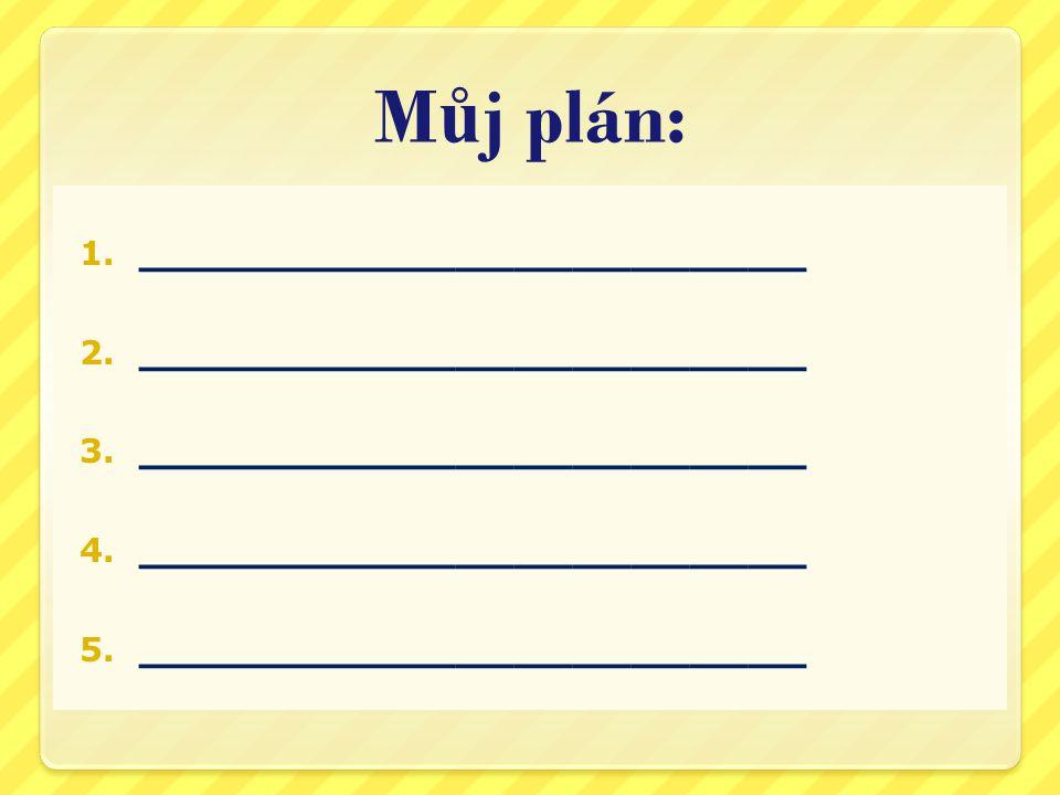 M ů j plán: 1. _______________________ 2. _______________________ 3.