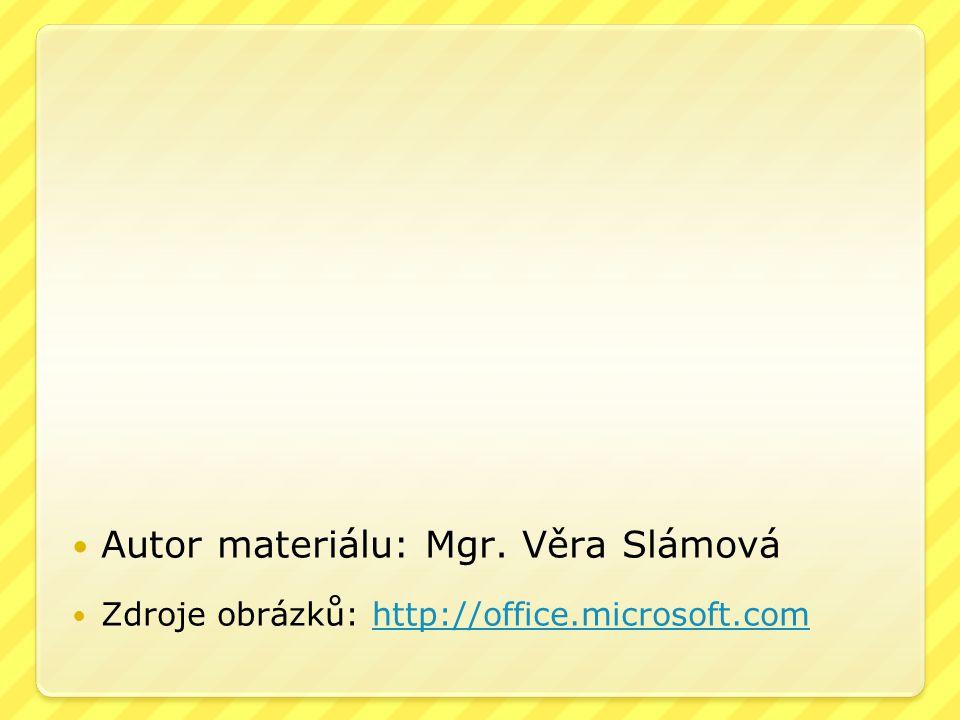 Autor materiálu: Mgr. Věra Slámová Zdroje obrázků: http://office.microsoft.comhttp://office.microsoft.com