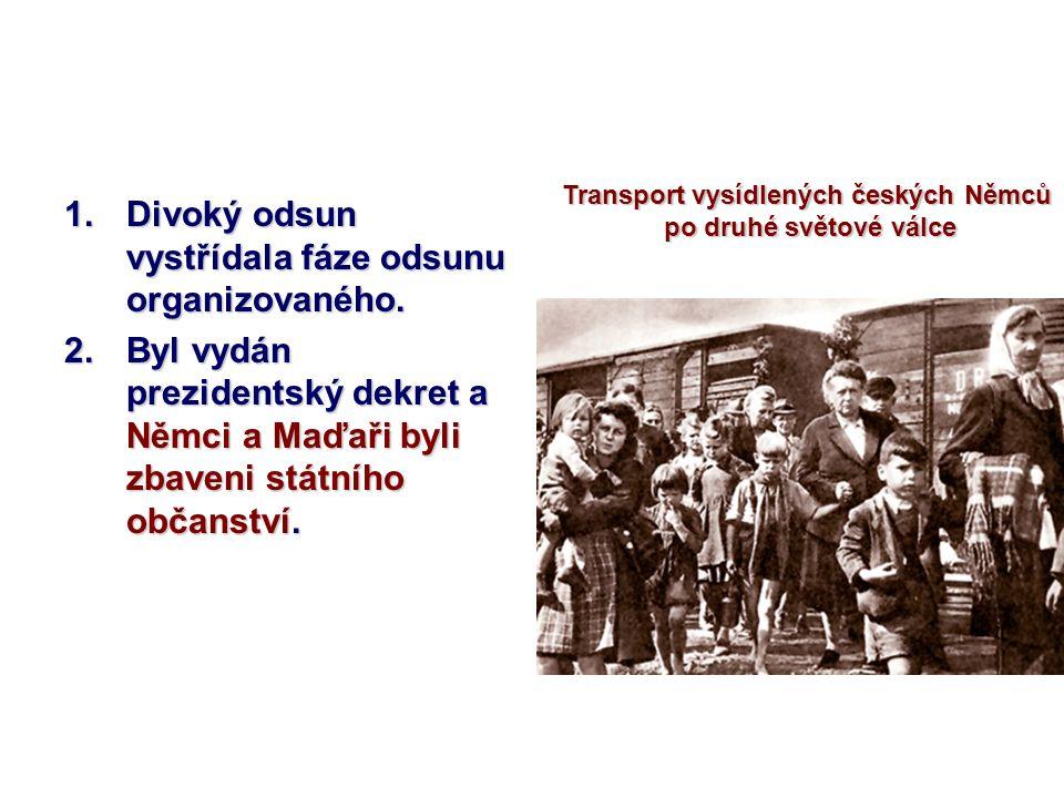 1.Divoký odsun vystřídala fáze odsunu organizovaného. 2.Byl vydán prezidentský dekret a Němci a Maďaři byli zbaveni státního občanství. Transport vysí