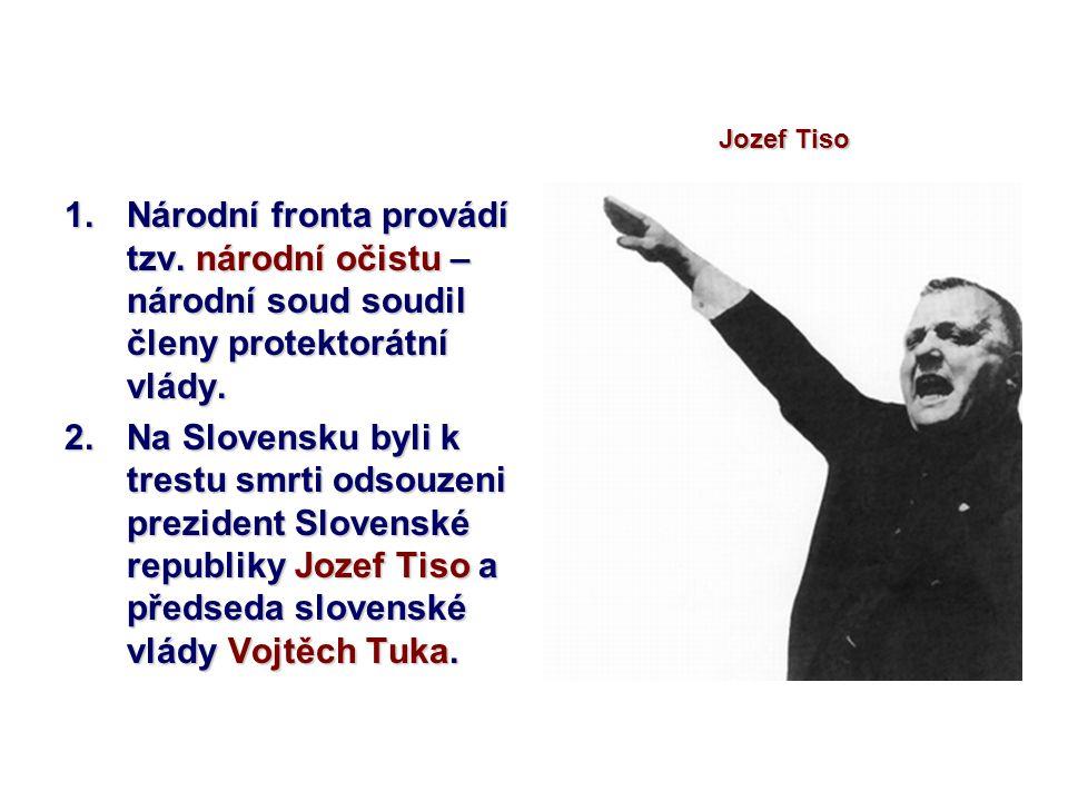 1.Národní fronta provádí tzv. národní očistu – národní soud soudil členy protektorátní vlády. 2.Na Slovensku byli k trestu smrti odsouzeni prezident S