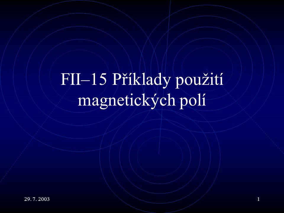 29. 7. 20031 FII–15 Příklady použití magnetických polí