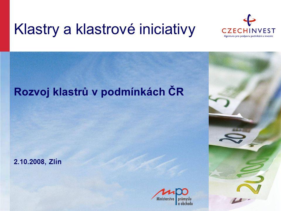 Klastry a klastrové iniciativy Rozvoj klastrů v podmínkách ČR 2.10.2008, Zlín
