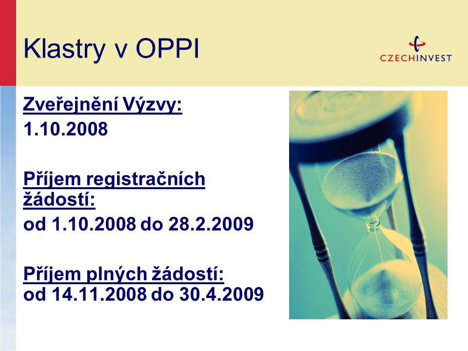 Klastry v OPPI Zveřejnění Výzvy: 1.10.2008 Příjem registračních žádostí: od 1.10.2008 do 28.2.2009 Příjem plných žádostí: od 14.11.2008 do 30.4.2009