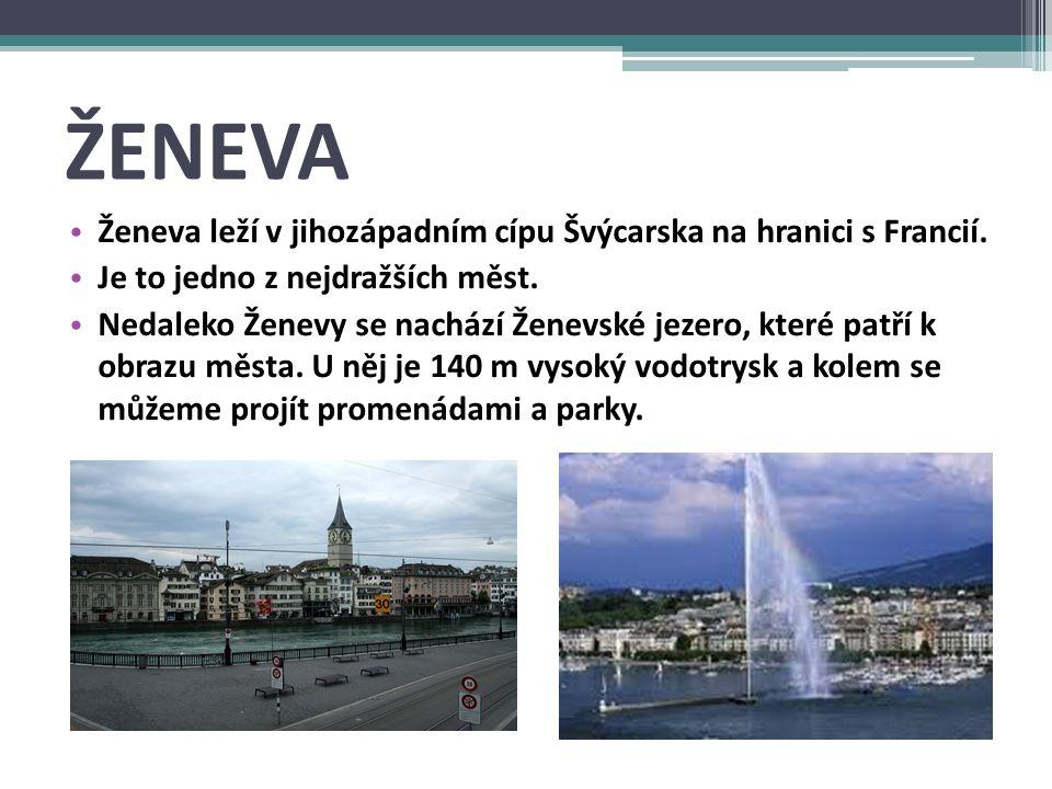 ŽENEVA Ženeva leží v jihozápadním cípu Švýcarska na hranici s Francií.