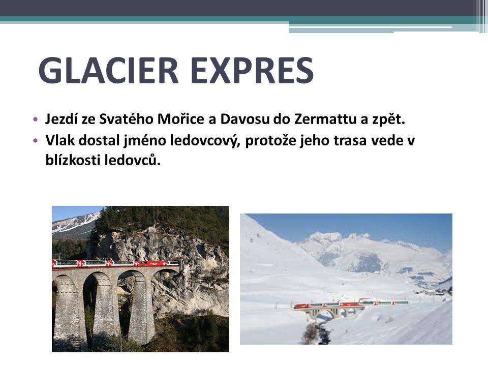 GLACIER EXPRES Jezdí ze Svatého Mořice a Davosu do Zermattu a zpět.