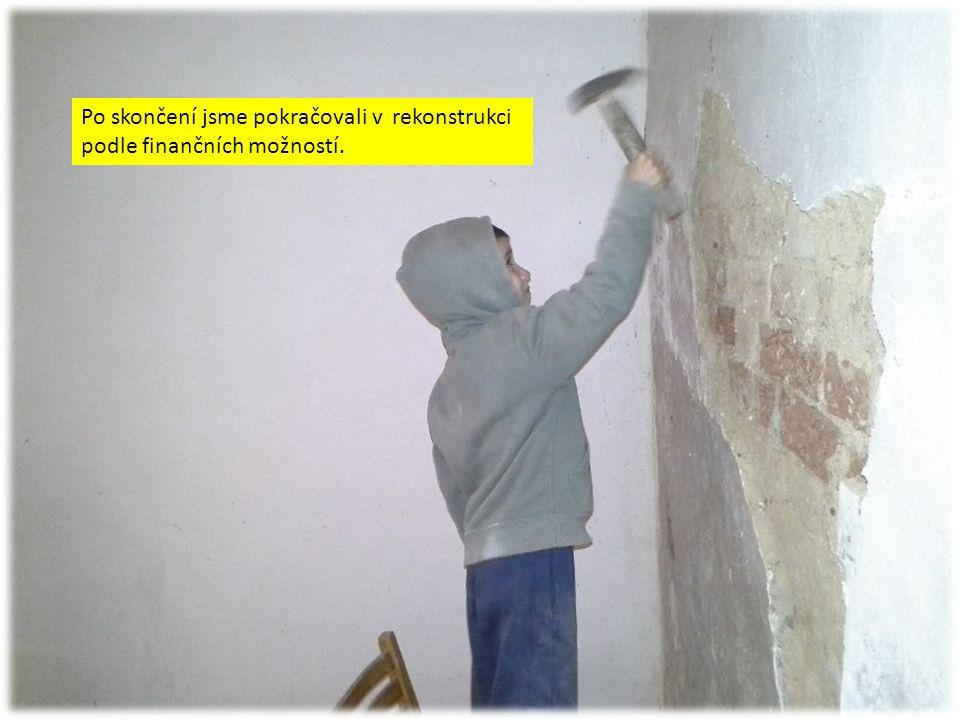 Po skončení jsme pokračovali v rekonstrukci podle finančních možností.
