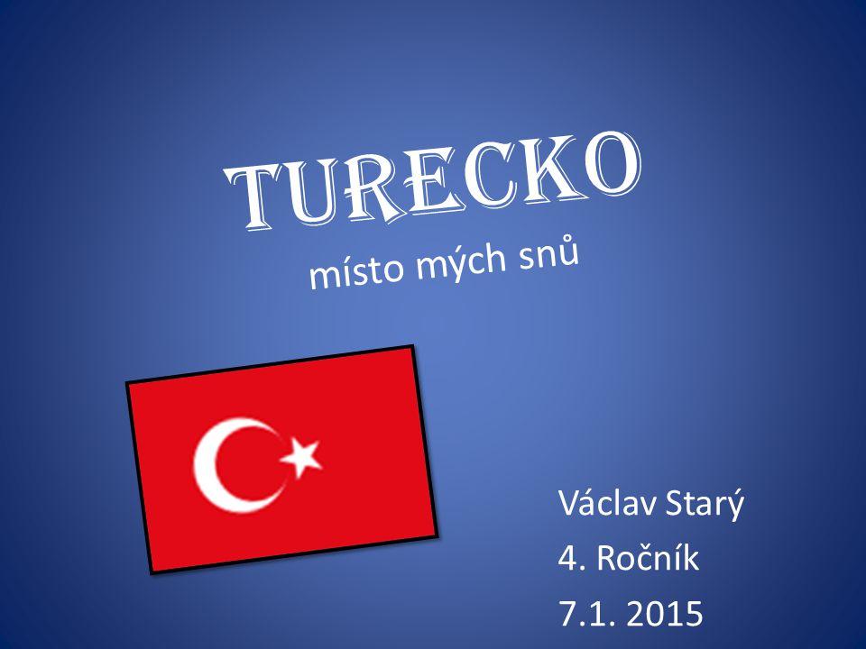 Turecko místo mých snů Václav Starý 4. Ročník 7.1. 2015