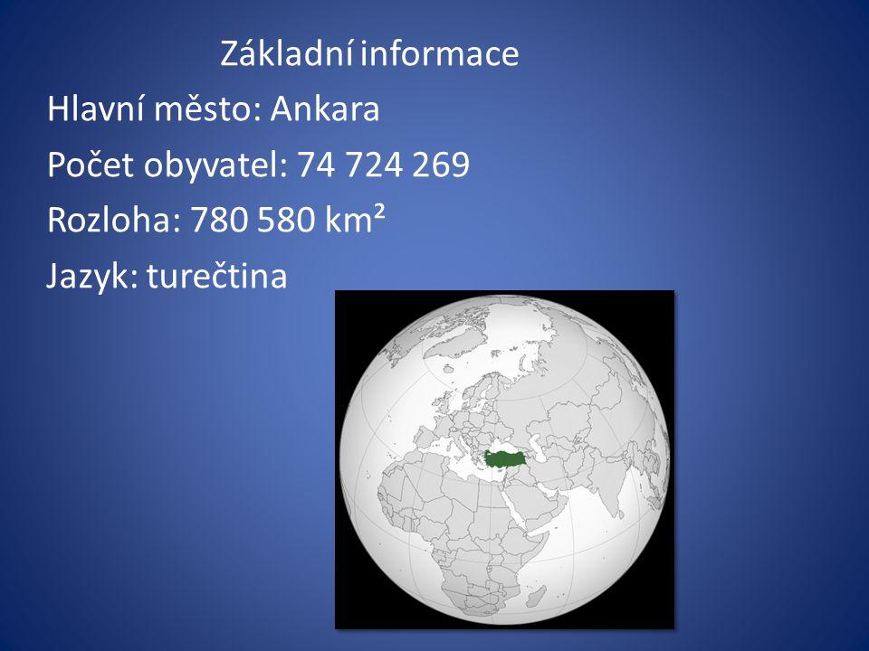Základní informace Hlavní město: Ankara Počet obyvatel: 74 724 269 Rozloha: 780 580 km² Jazyk: turečtina