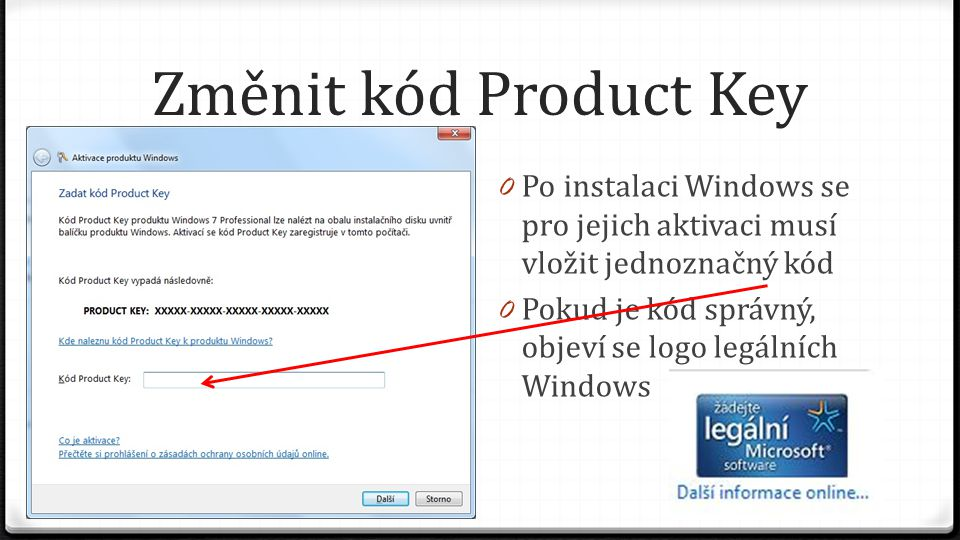 Změnit kód Product Key 0 Po instalaci Windows se pro jejich aktivaci musí vložit jednoznačný kód 0 Pokud je kód správný, objeví se logo legálních Windows