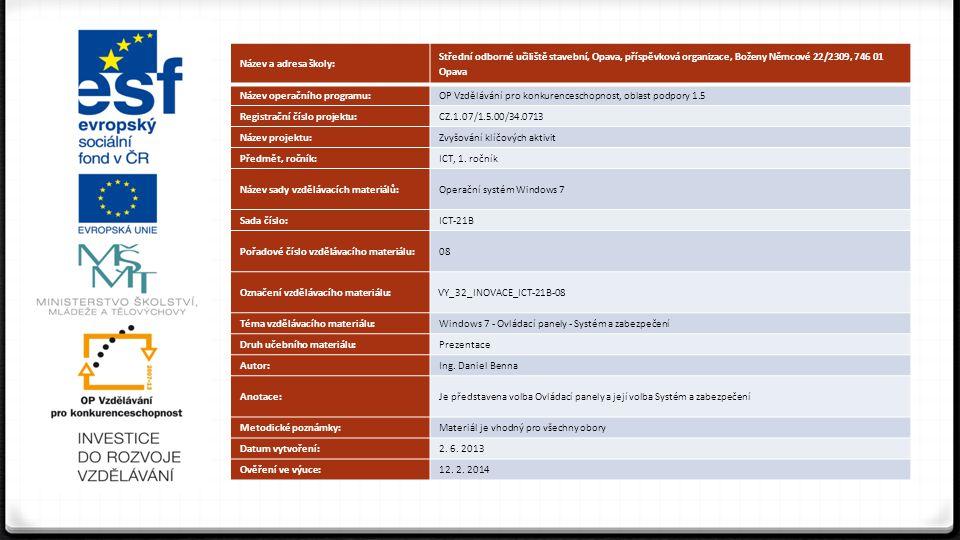 Ovládací panely systém a zabezpečení 0 Systém a zabezpečení zvolíme kliknutím na tuto volbu 0 Můžeme také zvolit přímo některou z podvoleb
