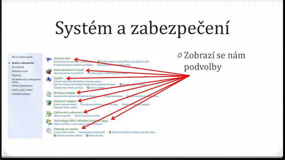 Systém a zabezpečení 0 Zobrazí se nám podvolby 0 A nebo ještě podrobnější volby u jednotlivých podvoleb