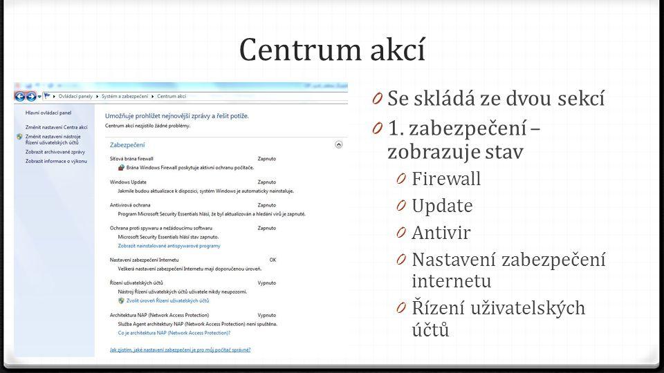 Centrum akcí 0 Se skládá ze dvou sekcí 0 1. zabezpečení – zobrazuje stav 0 Firewall 0 Update 0 Antivir 0 Nastavení zabezpečení internetu 0 Řízení uživ