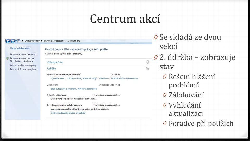 Centrum akcí 0 Se skládá ze dvou sekcí 0 2. údržba – zobrazuje stav 0 Řešení hlášení problémů 0 Zálohování 0 Vyhledání aktualizací 0 Poradce při potíž