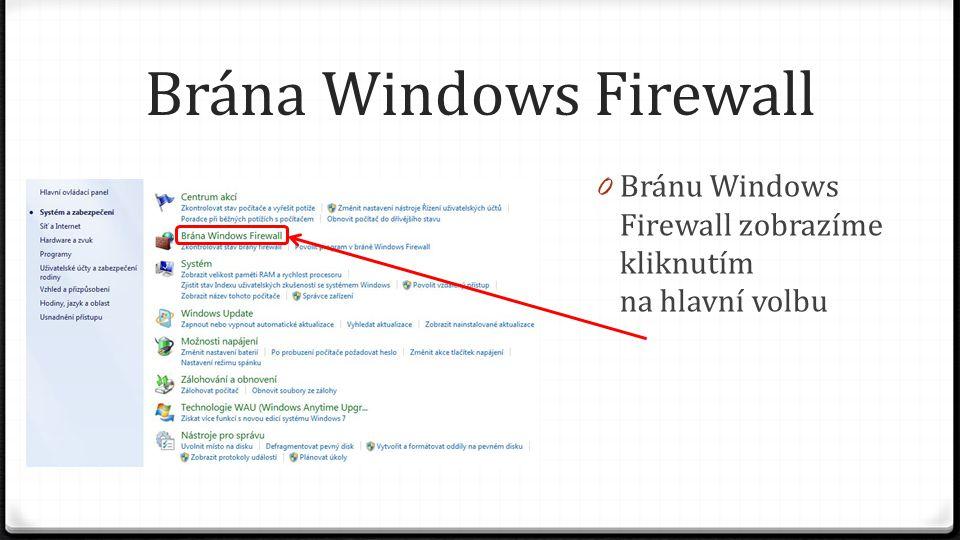 Brána Windows Firewall 0 Bránu Windows Firewall zobrazíme kliknutím na hlavní volbu