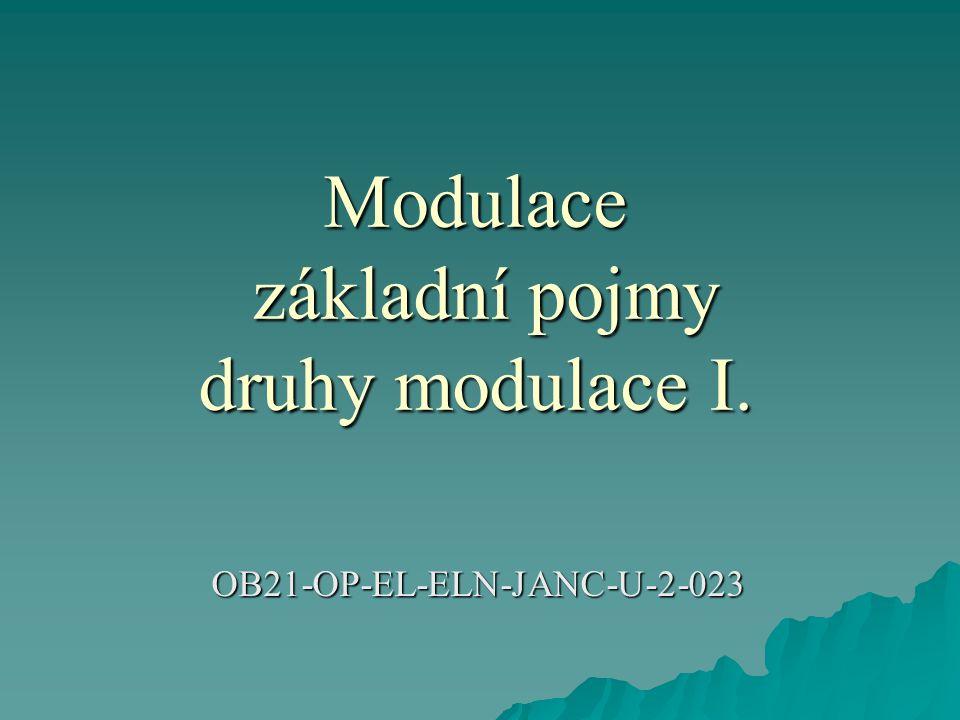 Modulace základní pojmy druhy modulace I. OB21-OP-EL-ELN-JANC-U-2-023