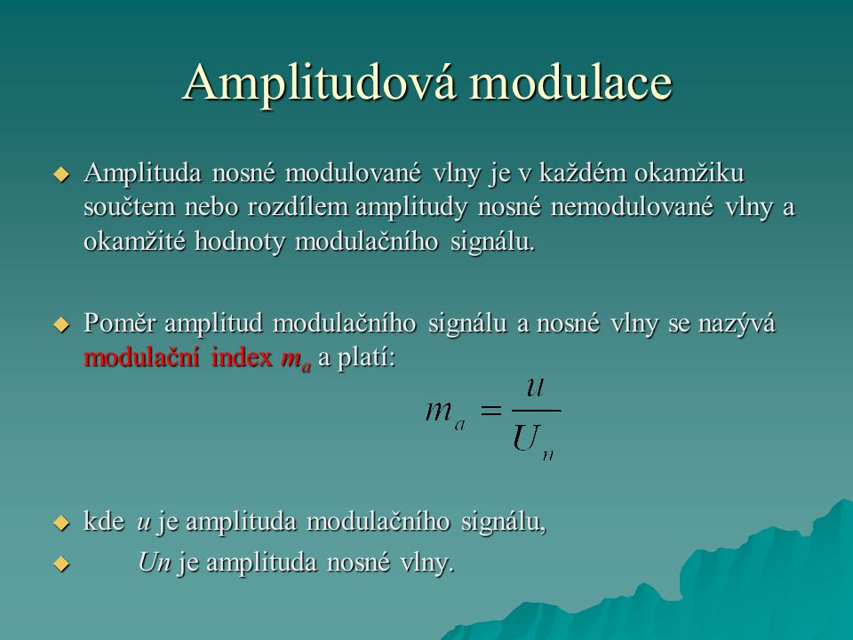 Amplitudová modulace  Amplituda nosné modulované vlny je v každém okamžiku součtem nebo rozdílem amplitudy nosné nemodulované vlny a okamžité hodnoty