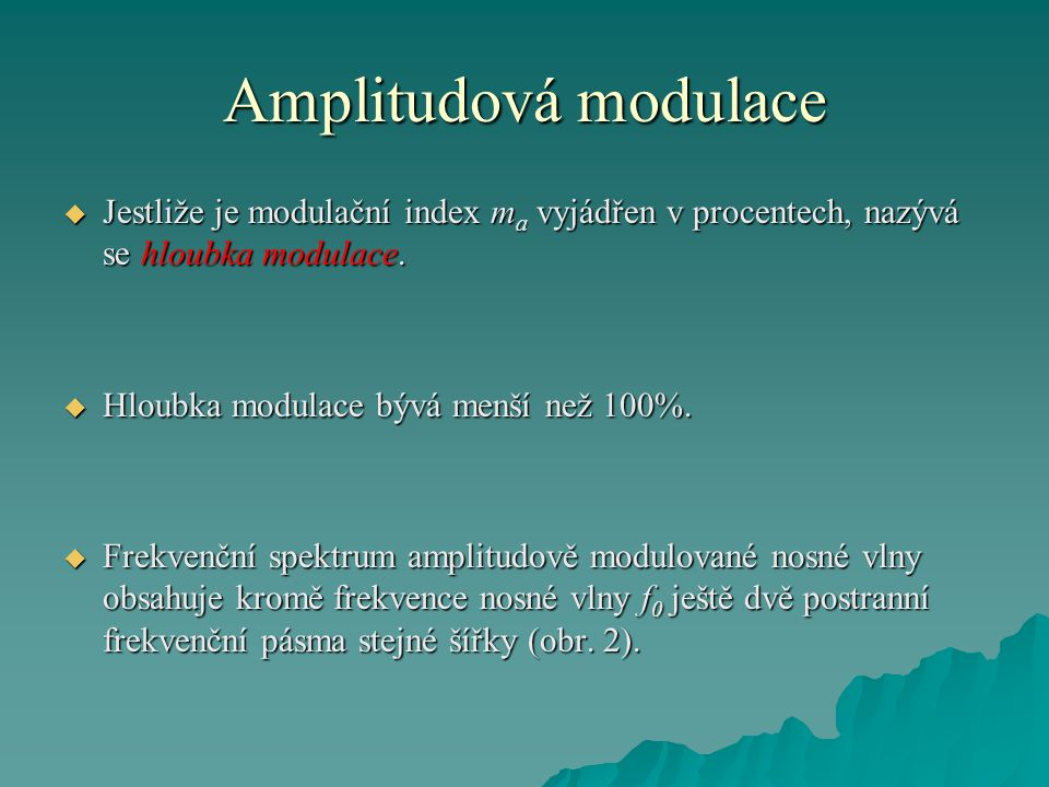 Amplitudová modulace  Jestliže je modulační index m a vyjádřen v procentech, nazývá se hloubka modulace.  Hloubka modulace bývá menší než 100%.  Fr