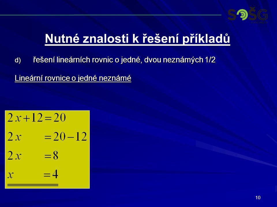 10 d) řešení lineárních rovnic o jedné, dvou neznámých 1/2 Lineární rovnice o jedné neznámé Nutné znalosti k řešení příkladů