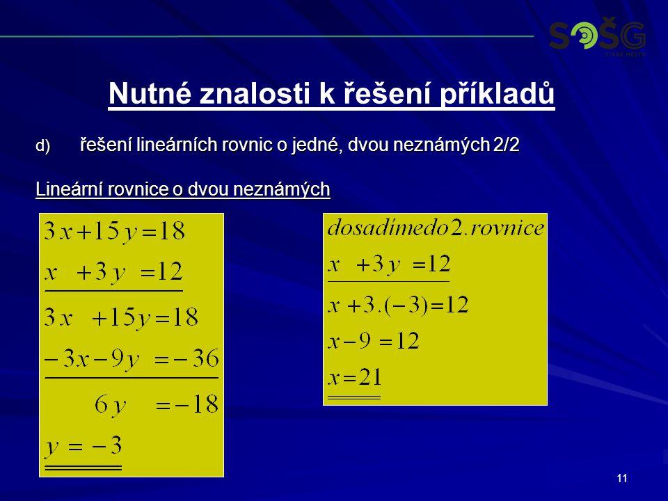 11 d) řešení lineárních rovnic o jedné, dvou neznámých 2/2 Lineární rovnice o dvou neznámých Nutné znalosti k řešení příkladů