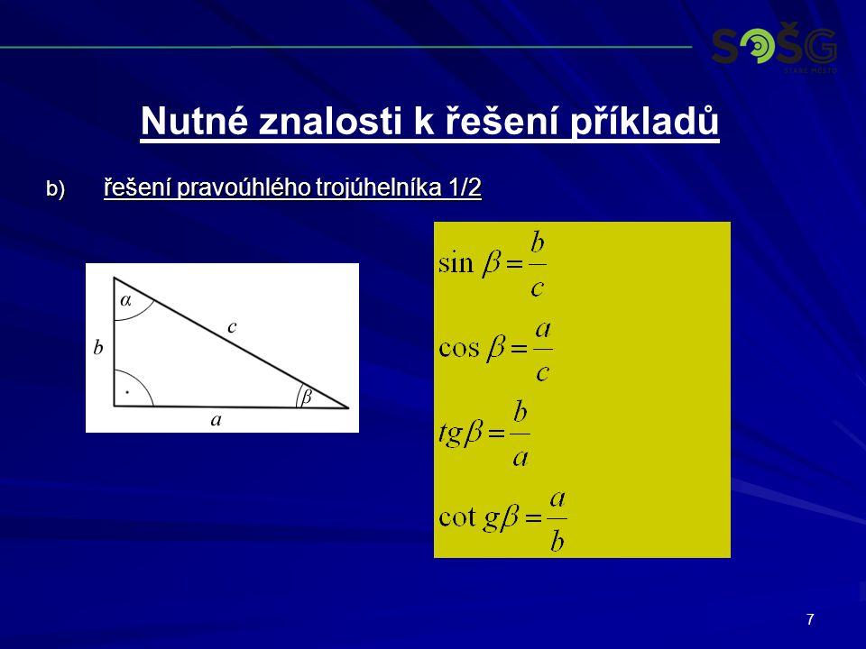 7 b) řešení pravoúhlého trojúhelníka 1/2 Nutné znalosti k řešení příkladů
