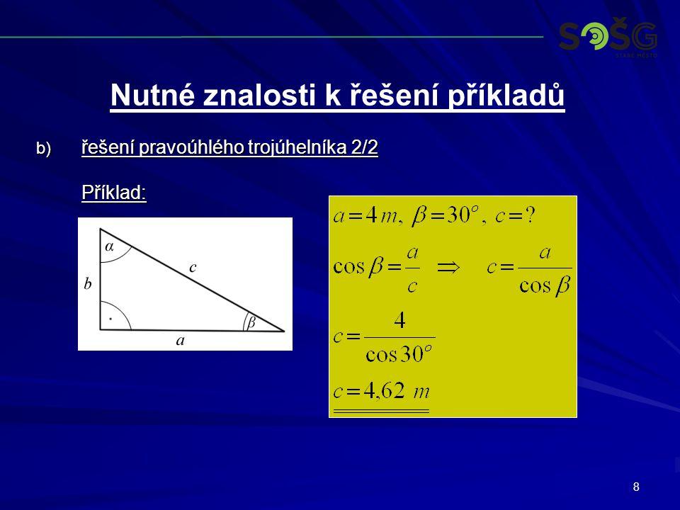 8 b) řešení pravoúhlého trojúhelníka 2/2 Příklad: Nutné znalosti k řešení příkladů
