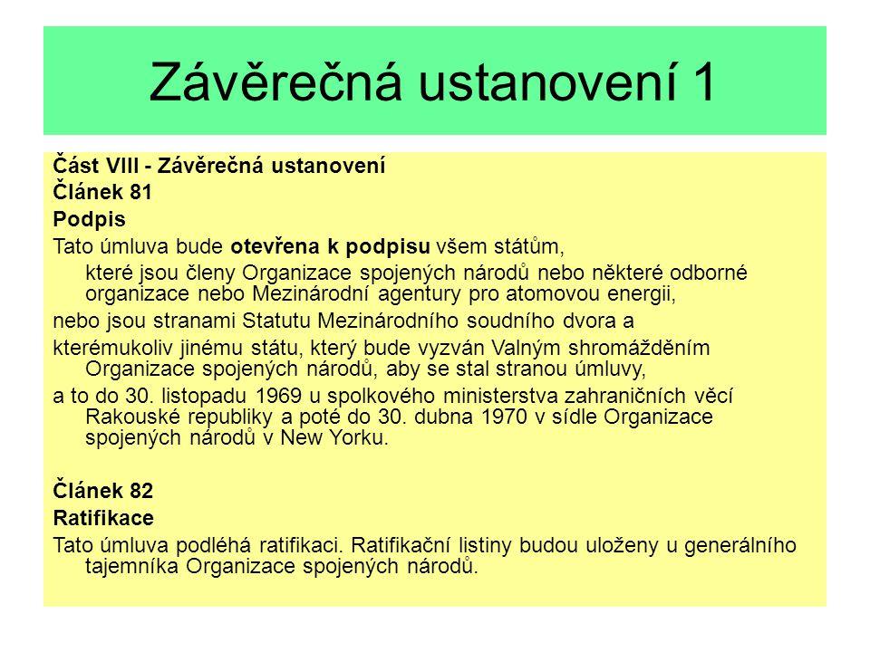 Příklad Povahu výhrady má na příklad prohlášení ČSSR k článku 8 Úmluvy o doručování soudních a mimosoudních písemností v cizině ve věcech občanských a obchodních z r.