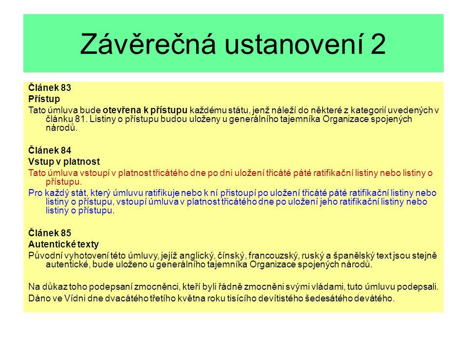 Příklad Příkladem prohlášení s povahou výhrady, avšak nikoli výslovně dovolené, má prohlášení ČSSR k článku 29 téže úmluvy, umožňujícímu smluvním státům rozšířit působnost na území, která v mezinárodních vztazích zastupují .